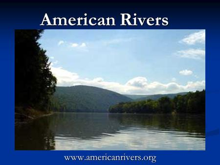 American Rivers www.americanrivers.org. Mission: American Rivers is a national non-profit conservation organization dedicated to protecting and restoring.