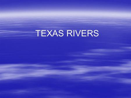 TEXAS RIVERS. RIO GRANDE  Separates Texas and Mexico  2 nd longest river in the United States  Its headwaters (beginning) is in Colorado.
