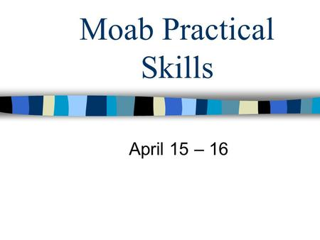 Moab Practical Skills April 15 – 16. Issues to cover tonight Traveling to Moab Accommodations Where to be and when Skills sessions Sunday events What.