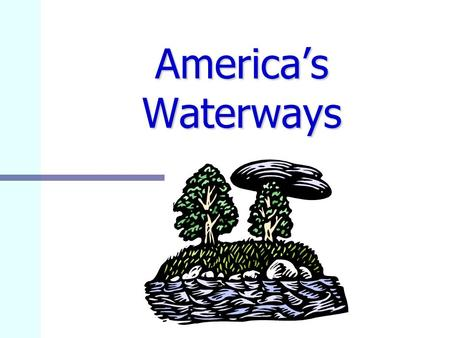 America's Waterways. Mississippi River Missouri River Ohio River Columbia River Atlantic Ocean America's Waterways Colorado River Rio Grande River St.