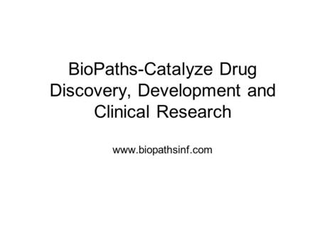 BioPaths-Catalyze Drug Discovery, Development and Clinical Research www.biopathsinf.com.