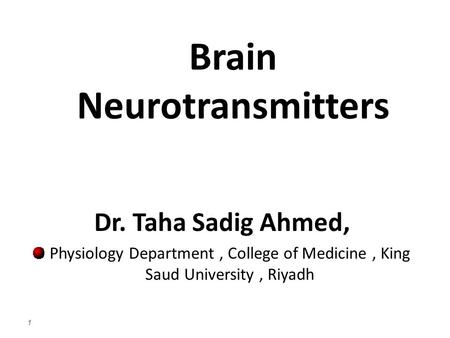 Brain Neurotransmitters Dr. Taha Sadig Ahmed, Physiology Department, College of Medicine, King Saud University, Riyadh 1.