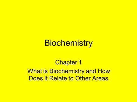 Biochemistry Chapter 1 What is Biochemistry and How Does it Relate to Other Areas.