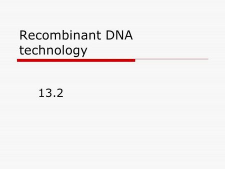 Recombinant DNA technology 13.2. Genetic Engineering  Genetic engineering is a fast more reliable method to increase the frequency of a gene in a population.