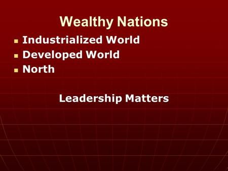 Wealthy Nations Industrialized World Developed World North Leadership Matters.