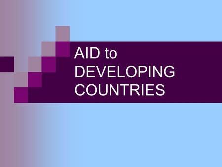 AID to DEVELOPING COUNTRIES. Different Types of Aid Medical aid (medicines, doctors, nurses etc.) Financial aid (money) Military aid (weapons and technical.