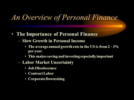 An Overview of Personal Finance The Importance of Personal Finance –Slow Growth in Personal Income The average annual growth rate in the US is from 2 -
