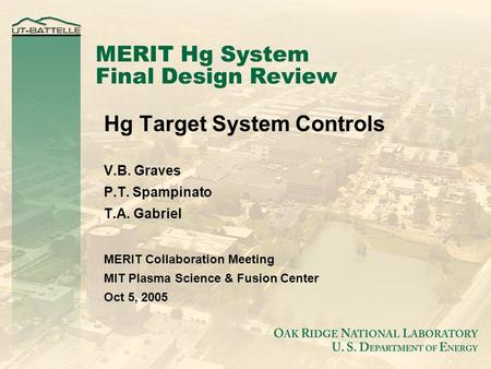 MERIT Hg System Final Design Review Hg Target System Controls V.B. Graves P.T. Spampinato T.A. Gabriel MERIT Collaboration Meeting MIT Plasma Science &