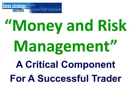 """Money and Risk Management"" A Critical Component For A Successful Trader."