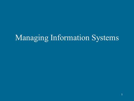 1 Managing Information Systems. 2 Information Systems Information Systems are becoming the foundation of business models and processes They allow for.
