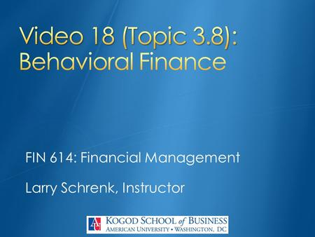 FIN 614: Financial Management Larry Schrenk, Instructor.