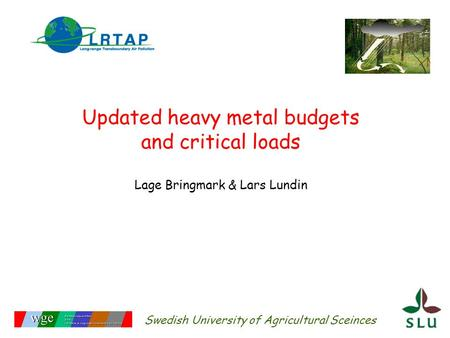 Swedish University of Agricultural Sceinces Updated heavy metal budgets and critical loads Lage Bringmark & Lars Lundin.