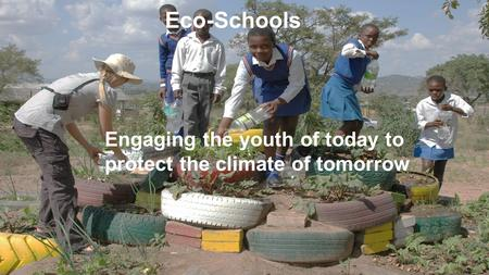 Engaging the youth of today to protect the climate of tomorrow Eco-Schools.