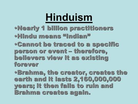 "Hinduism Nearly 1 billion practitionersNearly 1 billion practitioners Hindu means ""Indian""Hindu means ""Indian"" Cannot be traced to a specific person or."