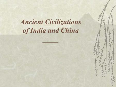 Ancient Civilizations of India and China ______.
