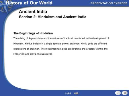 The Beginnings of Hinduism The mixing of Aryan culture and the cultures of the local people led to the development of Hinduism. Hindus believe in a single.