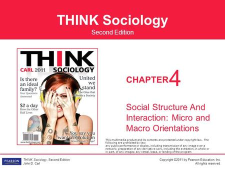 THINK Sociology Copyright ©2011 by Pearson Education, Inc. All rights reserved. THINK Sociology, Second Edition John D. Carl CHAPTER Second Edition Social.