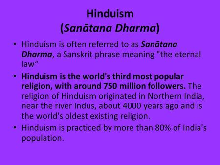 "Hinduism (Sanātana Dharma) Hinduism is often referred to as Sanātana Dharma, a Sanskrit phrase meaning the eternal law"" Hinduism is the world's third."