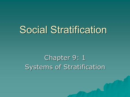Social Stratification Chapter 9: 1 Systems of Stratification.