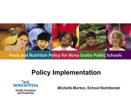 Policy Implementation Michelle Murton, School Nutritionist.