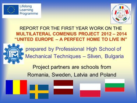 "REPORT FOR THE FIRST YEAR WORK ON THE MULTILATERAL COMENIUS PROJECT 2012 – 2014 ""UNITED EUROPE – A PERFECT HOME TO LIVE IN"" prepared by Professional High."