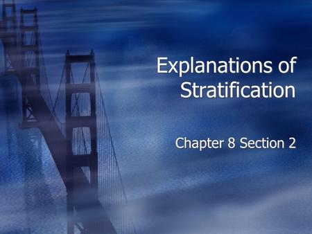 Explanations of Stratification Chapter 8 Section 2.