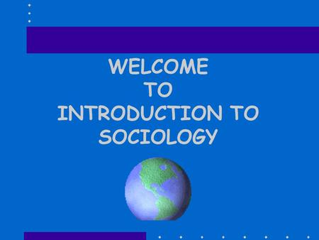 WELCOME TO INTRODUCTION TO SOCIOLOGY. HOW MANY OF YOU HONESTLY BELIEVE THE US IS THE GREATEST NATION IN THE WORLD – A COUNTRY THAT PROVIDES THE REST.