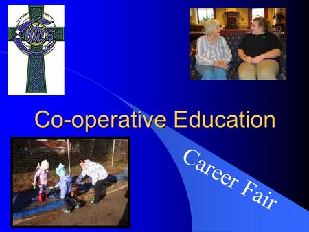 Co-operative Education Career Fair. What is the purpose of the Career Fair? l Showcase your accomplishments! l Thank your employers! l Component of the.