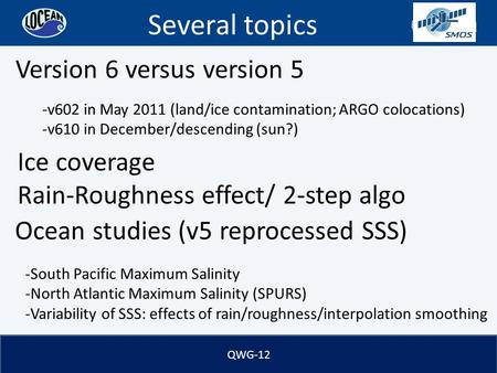 QWG-12 Ocean studies (v5 reprocessed SSS) -South Pacific Maximum Salinity -North Atlantic Maximum Salinity (SPURS) -Variability of SSS: effects of rain/roughness/interpolation.
