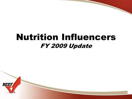 Nutrition Influencers FY 2009 Update. 2 FY2009 Strategy Strengthen beef's position as a healthful food and as the premier nutritional protein so consumers.