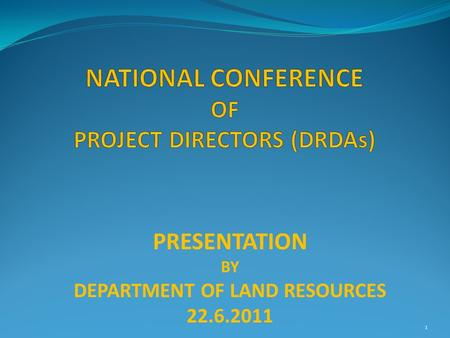 1 PRESENTATION BY DEPARTMENT OF LAND RESOURCES 22.6.2011.
