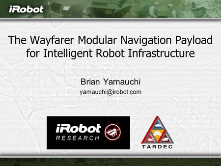 The Wayfarer Modular Navigation Payload for Intelligent Robot Infrastructure Brian Yamauchi