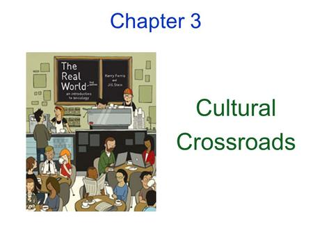 Chapter 3 Cultural Crossroads. 2 Overview  What is Culture?  Components of Culture Exercise  Variations in Culture  Cultural Change.