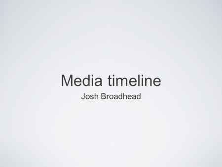 Media timeline Josh Broadhead. Film. In 1878, the first film was produced. Eadweard Muybridge was hired as a photographer to aid in proving that all four.