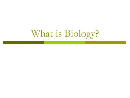 What is Biology?. The Science of Biology BBiology: study of life CCan you study a single species? No: organisms do not live alone in their environment.