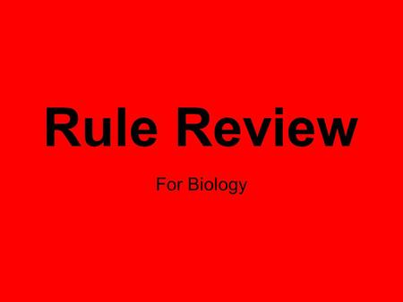 Rule Review For Biology. The Main Rule is: Respect.