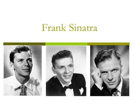 Frank Sinatra. Francis Albert Sinatra was born on 12 December 1915 in New Jersey. He is an actor and a singer. He is famous for the romantic style of.