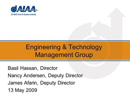 Engineering & Technology Management Group Basil Hassan, Director Nancy Andersen, Deputy Director James Afarin, Deputy Director 13 May 2009.