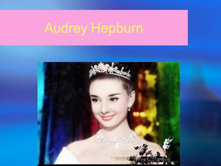 Audrey Hepburn. The mini-biography of Audrey Hepburn  Audrey Hepburn was born on May 4, 1929 in Brussels, Belgium, with the gi ven name of Edda.