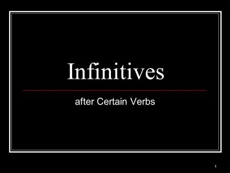 1 Infinitives after Certain Verbs. 2 Form of the Infinitive The infinitive = to + base form of the verb. Do you like to learn grammar in English? Find.