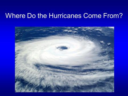 Where Do the Hurricanes Come From?