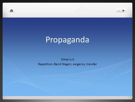 Propaganda What is it Repetition, Band Wagon, exigency, transfer.