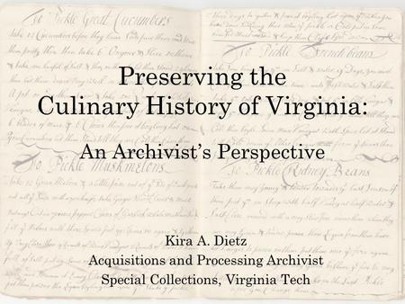 Preserving the Culinary History of Virginia: An Archivist's Perspective Kira A. Dietz Acquisitions and Processing Archivist Special Collections, Virginia.