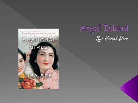  In my book the two sisters Pearl and May have to go to Angel Island before they are allowed to go into America. They stay at Angel Island for 5 months.