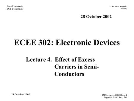 ECEE 302 Electronic Devices Drexel University ECE Department BMF-Lecture 4-102802-Page -1 Copyright © 2002 Barry Fell 28 October 2002 ECEE 302: Electronic.