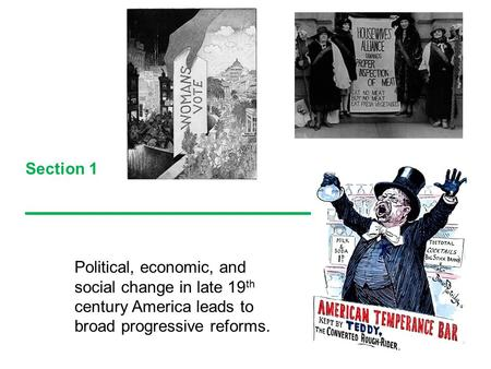 Section 1 ___________________ Political, economic, and social change in late 19 th century America leads to broad progressive reforms.