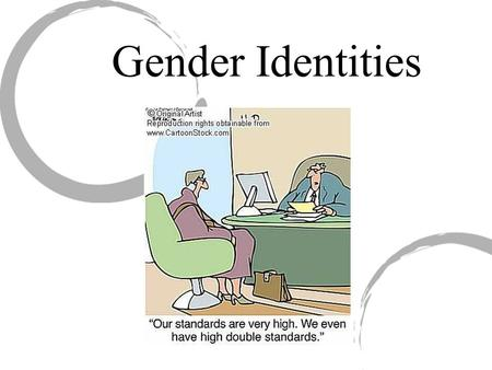 Gender Identities. SEX Characteristics of males and females attributable to biology: Sex includes the different chromosomal, hormonal, and anatomical.