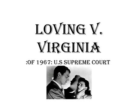 Loving v. Virginia :Of 1967: U.S Supreme court. FACTS OF THE CASE Residents of Virginia named Mildred Jeter, a black women, and Richard Loving, a white.