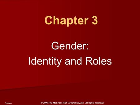 © 2005 The McGraw-Hill Companies, Inc. All rghts reserved. Chapter 3 Gender: Identity and Roles Preview.