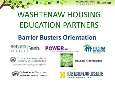 WASHTENAW HOUSING EDUCATION PARTNERS Barrier Busters Orientation 1 Housing Commission.